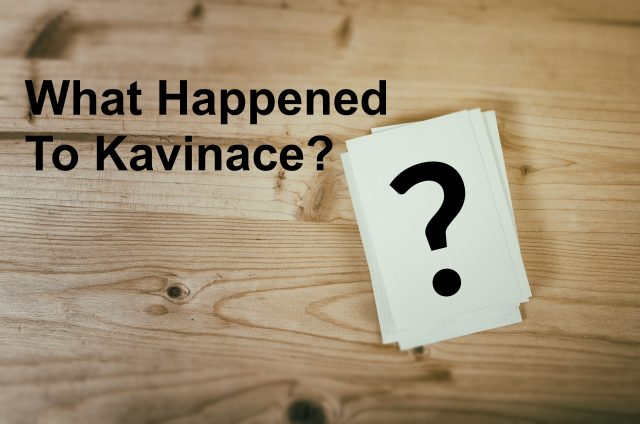 what happened to kavinace