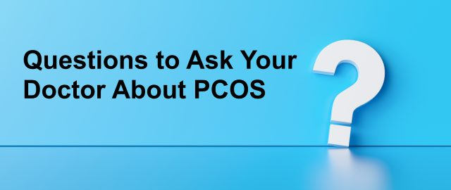 Questions to Ask Your Doctor About PCOS
