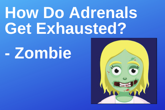 How Do Adrenals Get Exhausted? Zombie | PYHP 070