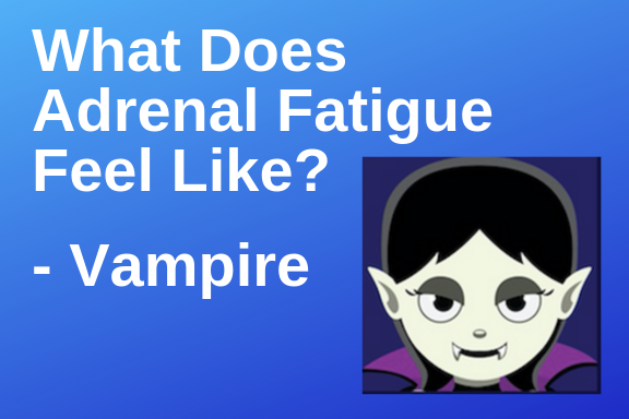 What Does Adrenal Fatigue Feel Like? – Vampire | PYHP 068