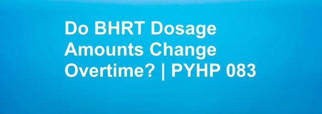 do bhrt dosage amounts change overtime