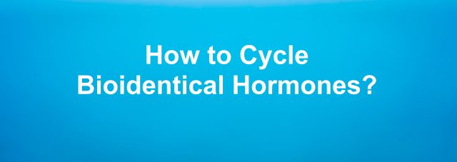 how to cycle bioidentical hormones