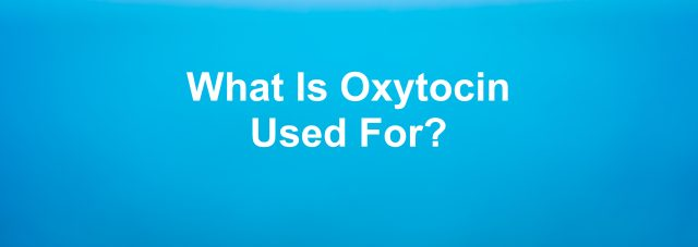 What is Oxytocin Used For