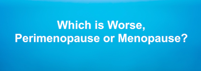 which is worse perimenopause or menopause
